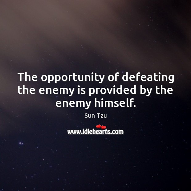 The opportunity of defeating the enemy is provided by the enemy himself. Image