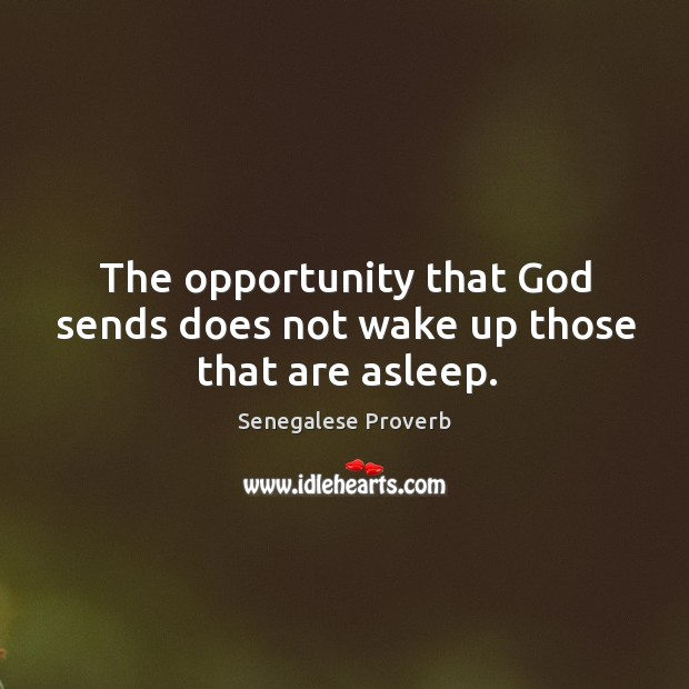 The opportunity that God sends does not wake up those that are asleep. Senegalese Proverbs Image
