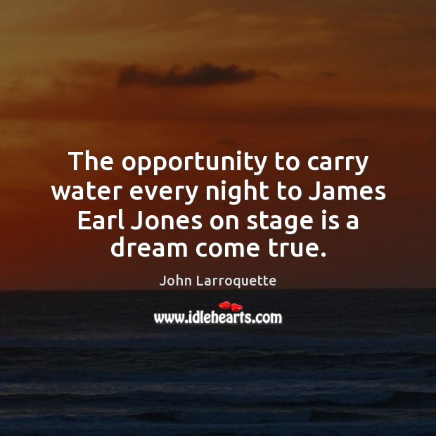 The opportunity to carry water every night to James Earl Jones on Image