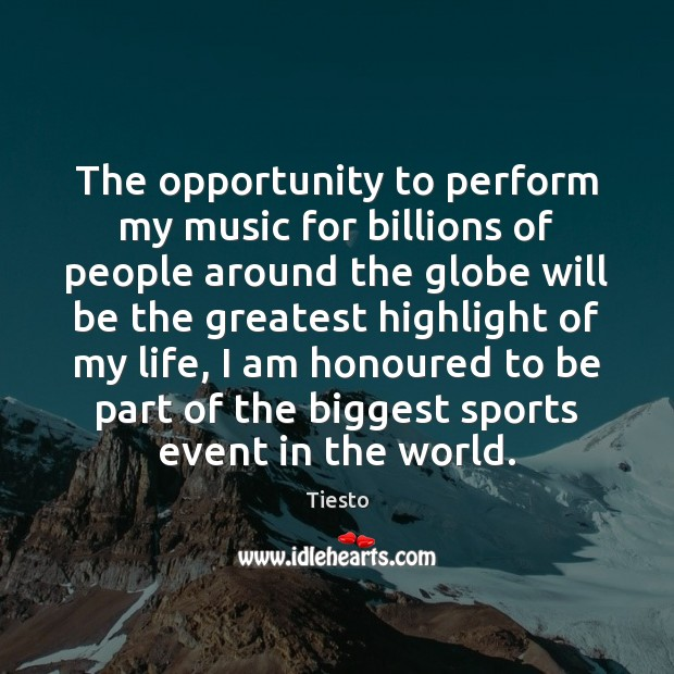 The opportunity to perform my music for billions of people around the Image