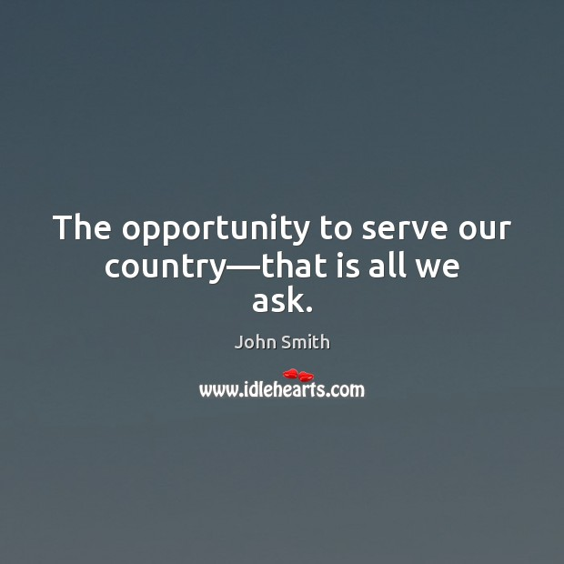 Image, The opportunity to serve our country—that is all we ask.