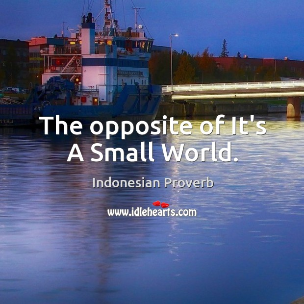 The opposite of it's a small world. Indonesian Proverbs Image