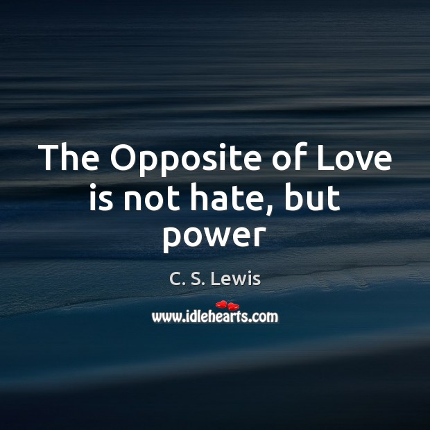 Image, The Opposite of Love is not hate, but power