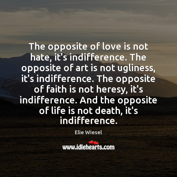 The opposite of love is not hate, it's indifference. The opposite of Image