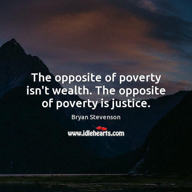 Image, The opposite of poverty isn't wealth. The opposite of poverty is justice.
