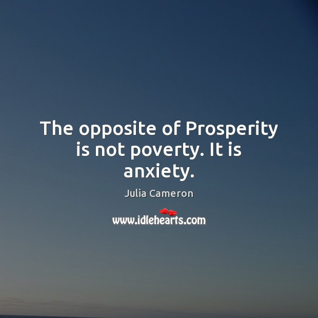 The opposite of Prosperity is not poverty. It is anxiety. Image