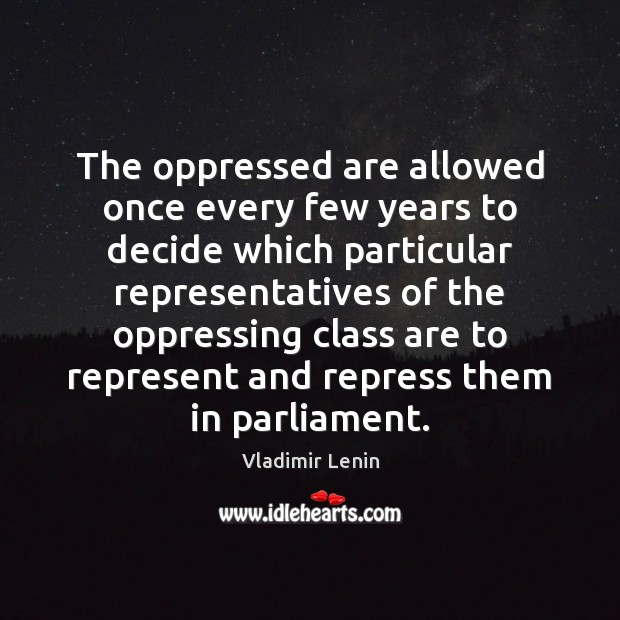The oppressed are allowed once every few years to decide which particular Vladimir Lenin Picture Quote