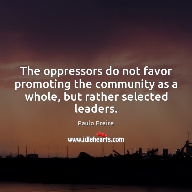 The oppressors do not favor promoting the community as a whole, but Paulo Freire Picture Quote