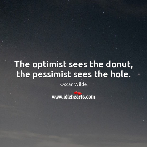 Image, The optimist sees the donut, the pessimist sees the hole.