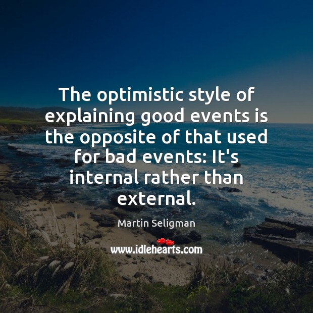 The optimistic style of explaining good events is the opposite of that Martin Seligman Picture Quote
