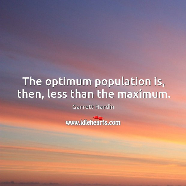 The optimum population is, then, less than the maximum. Image