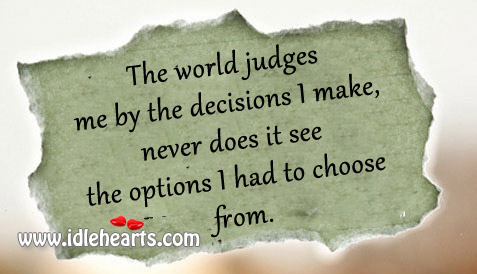 The World Judges Me By The Decisions I Make