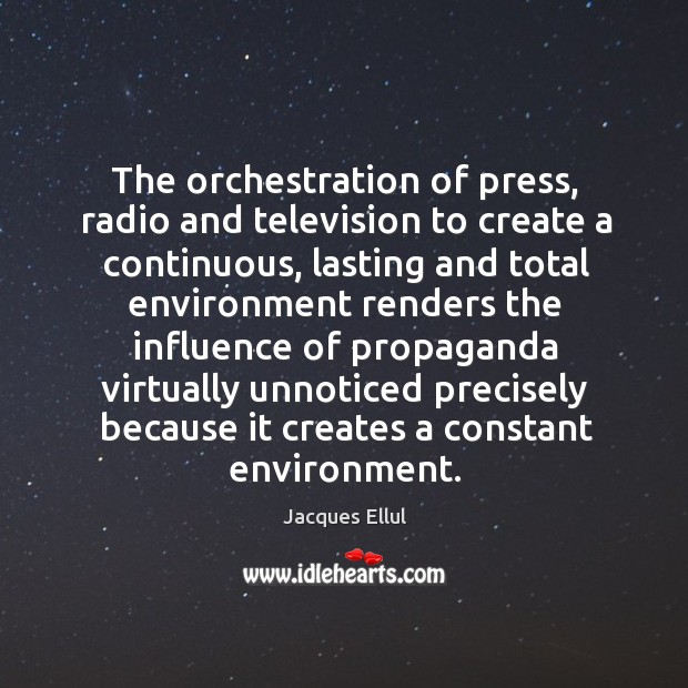 Image, The orchestration of press, radio and television to create a continuous, lasting and total
