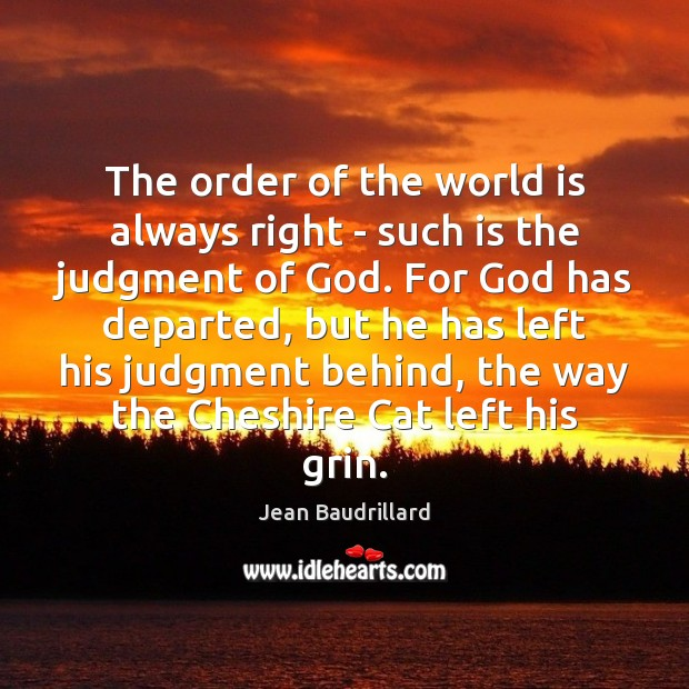 The order of the world is always right – such is the Jean Baudrillard Picture Quote