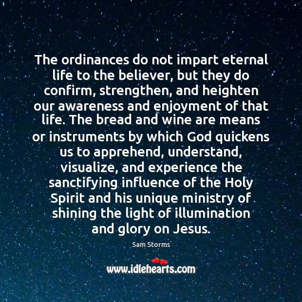 The ordinances do not impart eternal life to the believer, but they Image