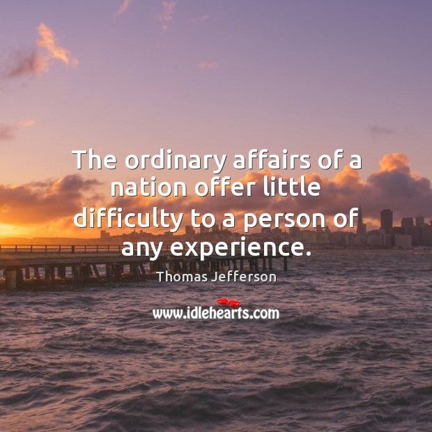 The ordinary affairs of a nation offer little difficulty to a person of any experience. Image