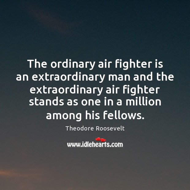 Image, The ordinary air fighter is an extraordinary man and the extraordinary air