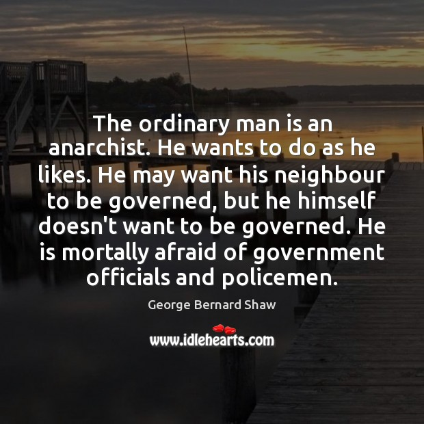 Image, The ordinary man is an anarchist. He wants to do as he