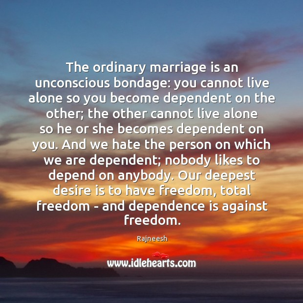 Image, The ordinary marriage is an unconscious bondage: you cannot live alone so
