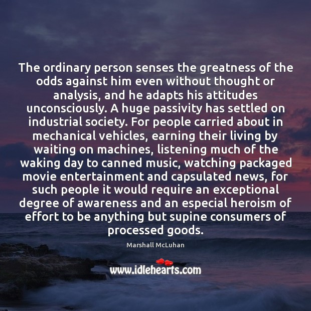 The ordinary person senses the greatness of the odds against him even Image
