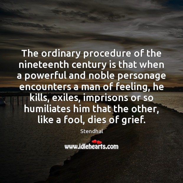 The ordinary procedure of the nineteenth century is that when a powerful Stendhal Picture Quote