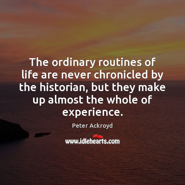 The ordinary routines of life are never chronicled by the historian, but Image