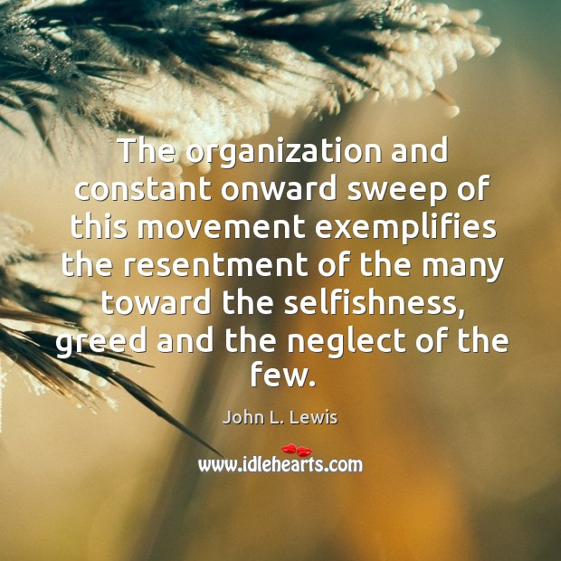 The organization and constant onward sweep of this movement exemplifies the resentment John L. Lewis Picture Quote