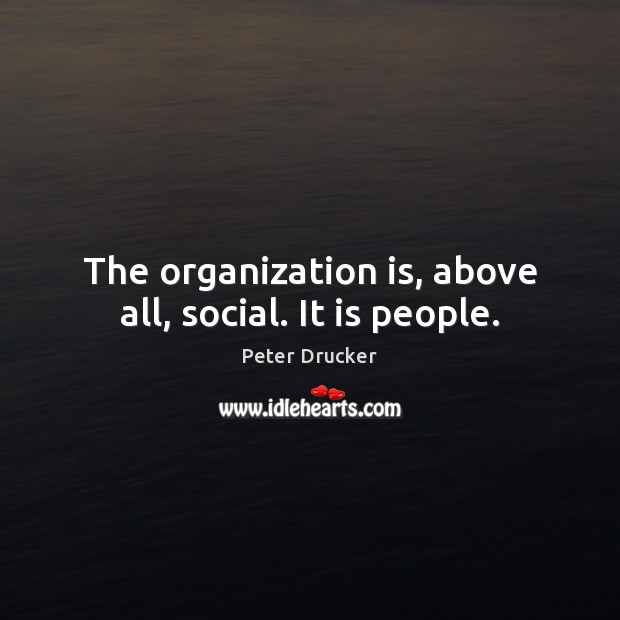 The organization is, above all, social. It is people. Image