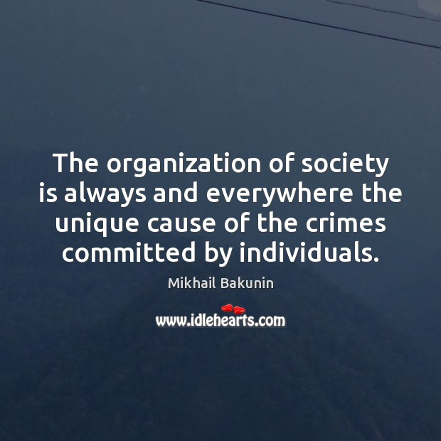 Image, The organization of society is always and everywhere the unique cause of