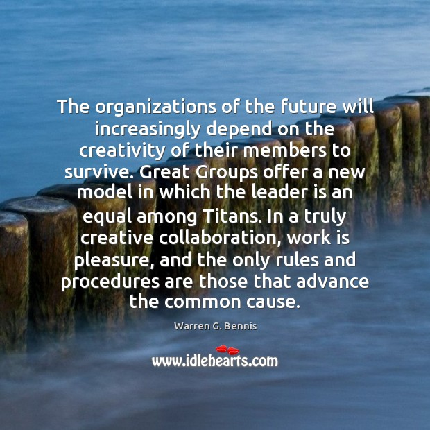 The organizations of the future will increasingly depend on the creativity of Warren G. Bennis Picture Quote