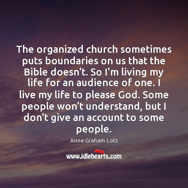 The organized church sometimes puts boundaries on us that the Bible doesn't. Image