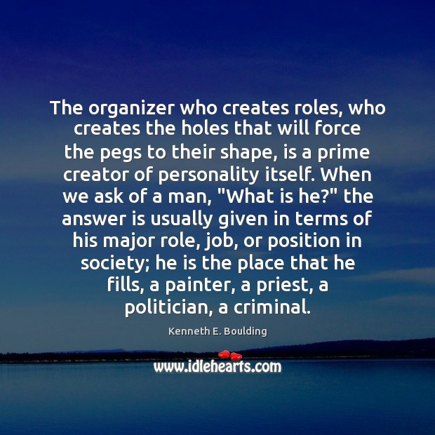 The organizer who creates roles, who creates the holes that will force Image