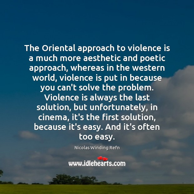 The Oriental approach to violence is a much more aesthetic and poetic Nicolas Winding Refn Picture Quote