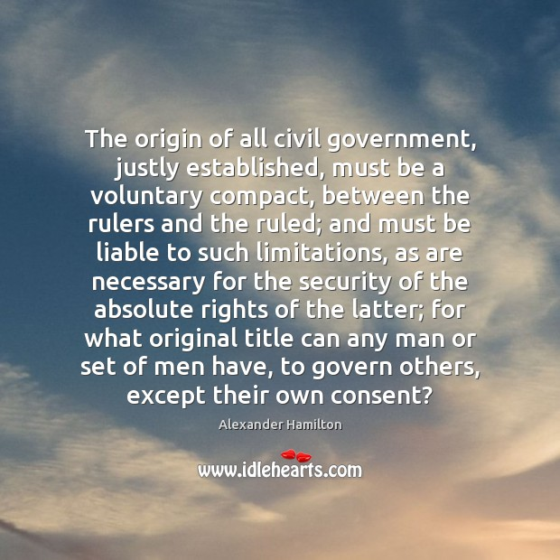 Image, The origin of all civil government, justly established, must be a voluntary