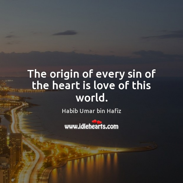 The origin of every sin of the heart is love of this world. Image