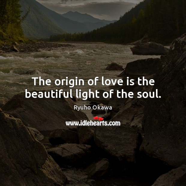 Image, The origin of love is the beautiful light of the soul.