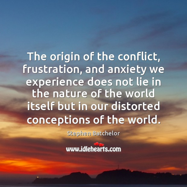 The origin of the conflict, frustration, and anxiety we experience does not Image