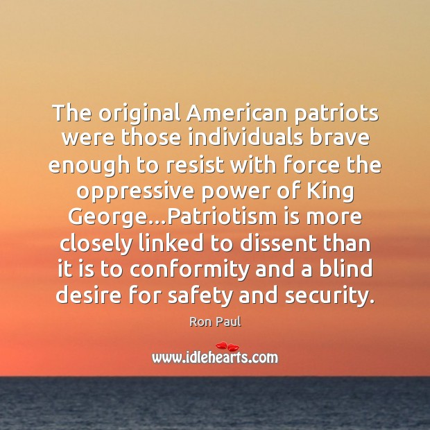 The original American patriots were those individuals brave enough to resist with Ron Paul Picture Quote