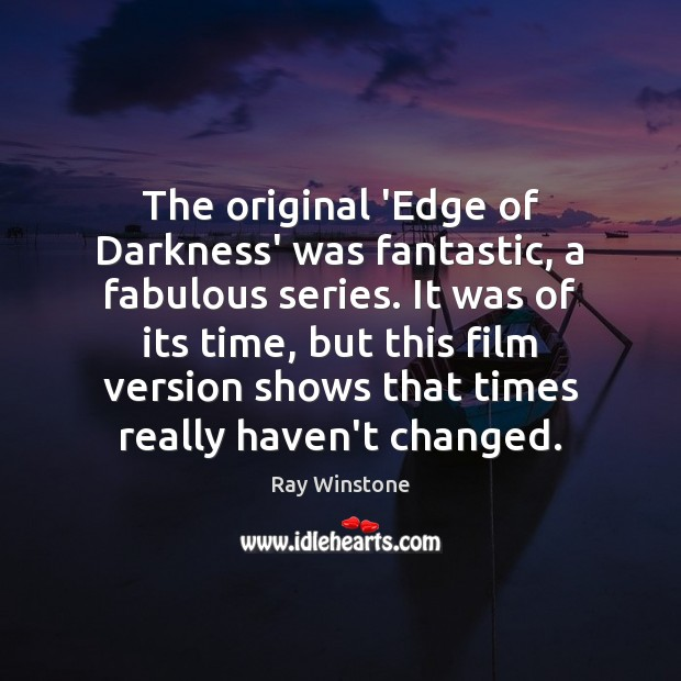 The original 'Edge of Darkness' was fantastic, a fabulous series. It was Image