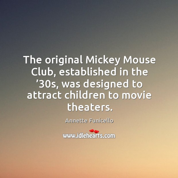 The original mickey mouse club, established in the '30s, was designed to attract children to movie theaters. Image