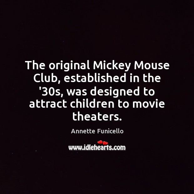 Image, The original Mickey Mouse Club, established in the '30s, was designed