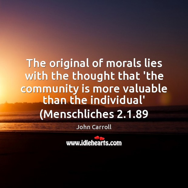 The original of morals lies with the thought that 'the community is John Carroll Picture Quote