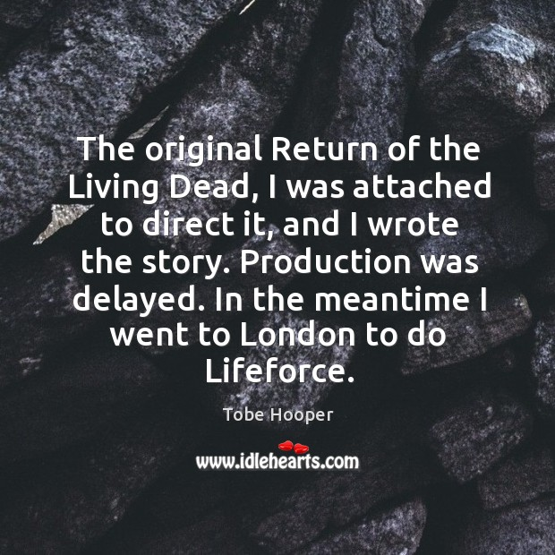 The original return of the living dead, I was attached to direct it, and I wrote the story. Image