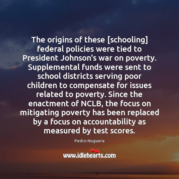 The origins of these [schooling] federal policies were tied to President Johnson's School Quotes Image