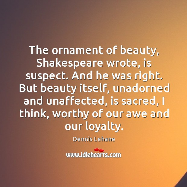 The ornament of beauty, Shakespeare wrote, is suspect. And he was right. Image
