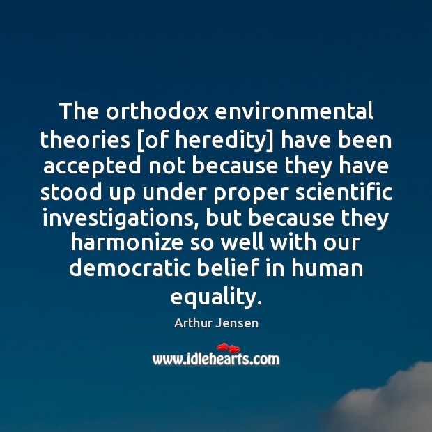 Image, The orthodox environmental theories [of heredity] have been accepted not because they