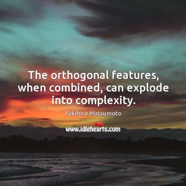 The orthogonal features, when combined, can explode into complexity. Image