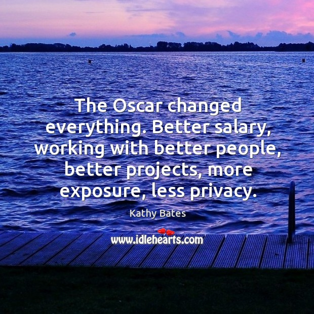 The oscar changed everything. Better salary, working with better people, better projects Image