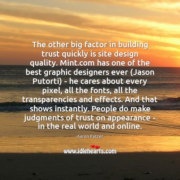 The other big factor in building trust quickly is site design quality. Image
