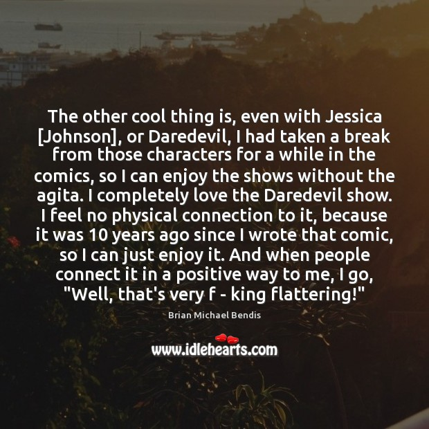 The other cool thing is, even with Jessica [Johnson], or Daredevil, I Image